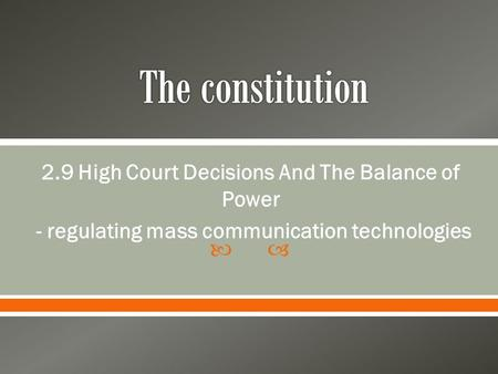  2.9 High Court Decisions And The Balance of Power - regulating mass communication technologies.