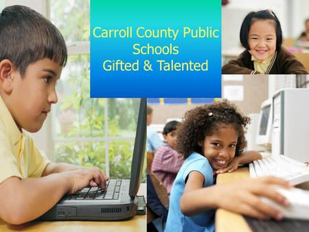 Carroll County Public Schools Gifted & Talented. On February 28 th, 2012, the Maryland State Board of Education approved regulations that set the minimum.