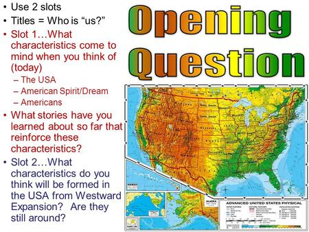 "Use 2 slots Titles = Who is ""us?"" Slot 1…What characteristics come to mind when you think of (today) –The USA –American Spirit/Dream –Americans What stories."