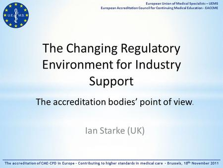 The Changing Regulatory Environment for Industry Support The accreditation bodies' point of view. Ian Starke (UK)