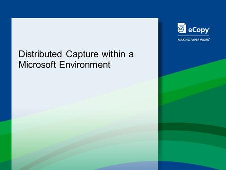 Distributed Capture within a Microsoft Environment.