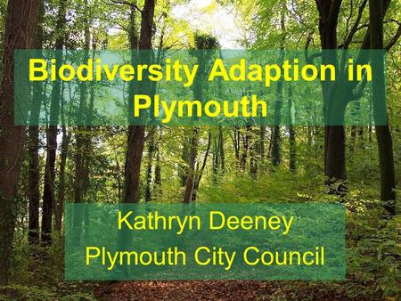 Biodiversity Adaption in Plymouth Kathryn Deeney Plymouth City Council.