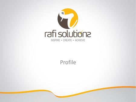 Profile. About Us Rafi Solutions aims to provide creative solutions to its clients to build their brand in effective & efficient manner. We believe our.