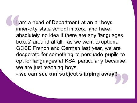 I am a head of Department at an all-boys inner-city state school in xxxx, and have absolutely no idea if there are any 'languages boxes' around at all.