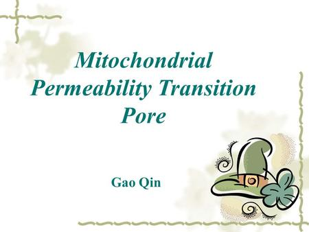 Mitochondrial Permeability Transition Pore Gao Qin.