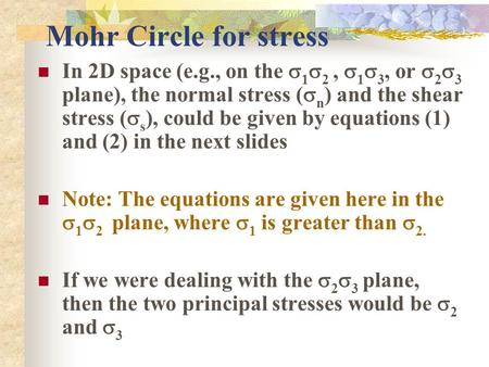 Mohr Circle for stress In 2D space (e.g., on the s1s2 , s1s3, or s2s3 plane), the normal stress (sn) and the shear stress (ss), could be given by equations.
