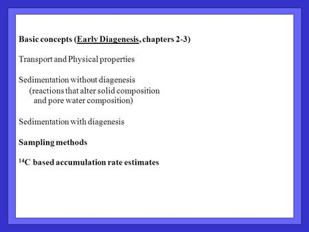 Basic concepts (Early Diagenesis, chapters 2-3) Transport and Physical properties Sedimentation without diagenesis (reactions that alter solid composition.
