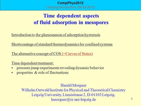 1 Time dependent aspects of fluid adsorption in mesopores Harald Morgner Wilhelm Ostwald Institute for Physical and Theoretical Chemistry Leipzig University,