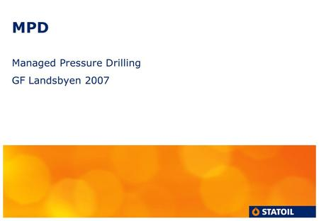 MPD Managed Pressure Drilling GF Landsbyen 2007. Outline What is MPD Why MPD Conventional drilling vs MPD.