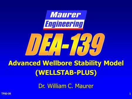 TP00-091 Advanced Wellbore Stability Model (WELLSTAB-PLUS) Dr. William C. Maurer.