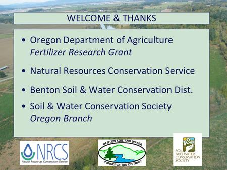 Oregon Department of Agriculture Fertilizer Research Grant Natural Resources Conservation Service Benton Soil & Water Conservation Dist. Soil & Water Conservation.