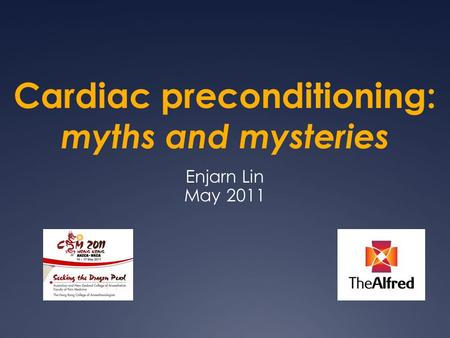 Cardiac preconditioning: myths and mysteries Enjarn Lin May 2011.