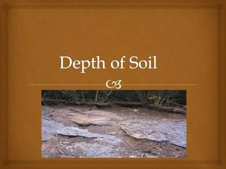  What is Depth of Soil?  The thickness of soil layers which have favorable permeability  What is permeability? The downward movement of water in soil.