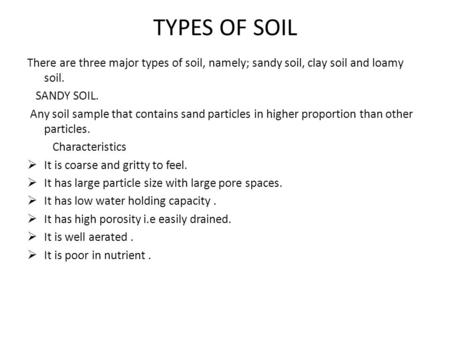 TYPES OF SOIL There are three major types of soil, namely; sandy soil, clay soil and loamy soil. SANDY SOIL. Any soil sample that contains sand particles.