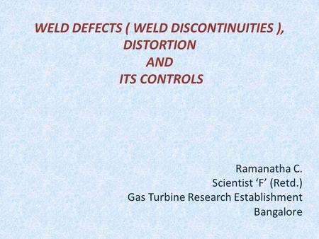 <strong>WELD</strong> DEFECTS ( <strong>WELD</strong> DISCONTINUITIES ), DISTORTION AND ITS CONTROLS