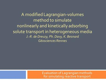 A modified Lagrangian-volumes method to simulate nonlinearly and kinetically adsorbing solute transport in heterogeneous media J.-R. de Dreuzy, Ph. Davy,