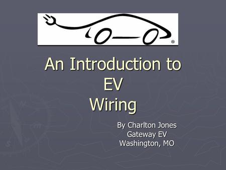 An Introduction to EV Wiring By Charlton Jones Gateway EV Washington, MO.