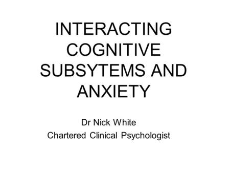 INTERACTING COGNITIVE SUBSYTEMS AND ANXIETY