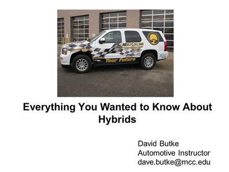 Everything You Wanted to Know About Hybrids David Butke Automotive Instructor