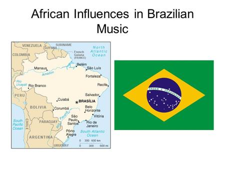 African Influences in Brazilian Music. Slave Trade 1538-1850: approx. 3.5 million slaves from Ghana, Nigeria, Angola, Congo, Mozambique (incl.Yoruba,