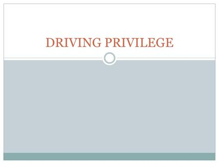 DRIVING PRIVILEGE. Driving Under the Influence (DUI) Drivers under the age of 21 (the legal age to purchase/consume an alcoholic beverage) found with.