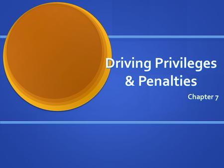 Driving Privileges & Penalties Chapter 7. Privilege? State Law Allows or requires an individuals driving privilege to be suspended for certain motor vehicle.