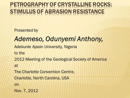 Presented by Ademeso, Odunyemi Anthony, Adekunle Ajasin University, Nigeria to the 2012 Meeting of the Geological Society of America at The Charlotte Convention.