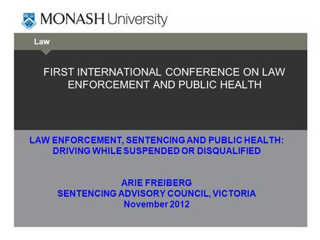 Law FIRST INTERNATIONAL CONFERENCE ON LAW ENFORCEMENT AND PUBLIC HEALTH LAW ENFORCEMENT, SENTENCING AND PUBLIC HEALTH: DRIVING WHILE SUSPENDED OR DISQUALIFIED.