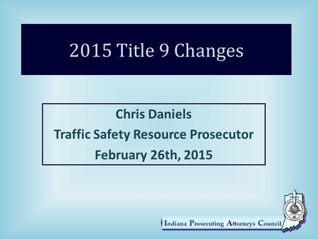 Chris Daniels Traffic Safety Resource Prosecutor February 26th, 2015