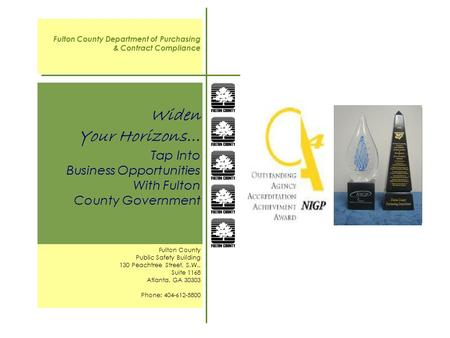 Widen Your Horizons… Tap Into Business Opportunities With Fulton County Government Fulton County Department of Purchasing & Contract Compliance Fulton.