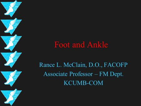 Foot and Ankle Rance L. McClain, D.O., FACOFP Associate Professor – FM Dept. KCUMB-COM.