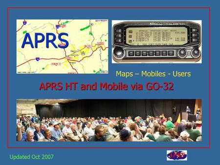 APRS APRS HT and Mobile via GO-32 Updated Oct 2007 Maps – Mobiles - Users.