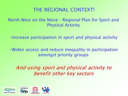 THE REGIONAL CONTEXT! North West on the Move – Regional Plan for Sport and Physical Activity Increase participation in sport and physical activity Widen.