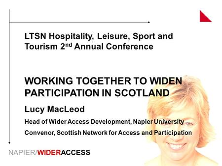 NAPIER/WIDERACCESS LTSN Hospitality, Leisure, Sport and Tourism 2 nd Annual Conference WORKING TOGETHER TO WIDEN PARTICIPATION IN SCOTLAND Lucy MacLeod.