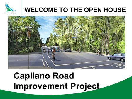 Capilano Road Improvement Project WELCOME TO THE OPEN HOUSE.