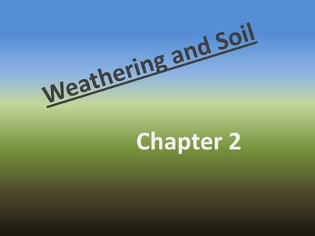 Weathering and Soil Chapter 2.