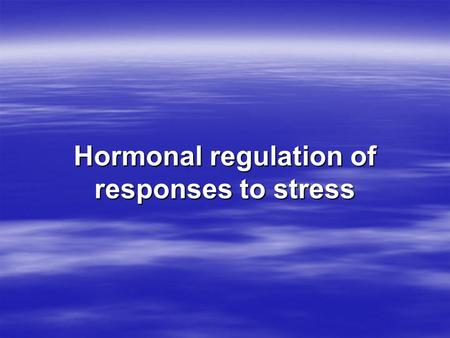"Hormonal regulation of responses to stress. Adrenal Glands  ""Adrenal"" = At the kidneys.  The adrenal gland has an inner core called the adrenal medulla."
