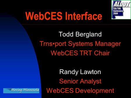 Todd Bergland Trnsport Systems Manager WebCES TRT Chair Randy Lawton Senior Analyst WebCES Development WebCES Interface.