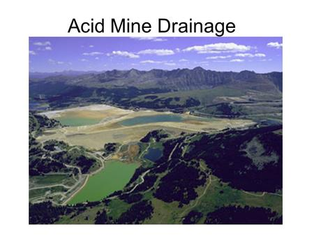 Acid Mine Drainage. Terms Acid Mine Drainage (AMD) –Water that is polluted from contact with mining activity Acid Rock Drainage (ARD) –Natural rock drainage.
