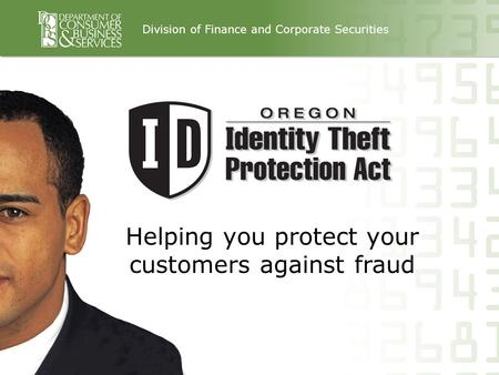 Helping you protect your customers against fraud Division of Finance and Corporate Securities.