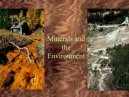 Minerals and the Environment. The Rock Cycle Definitions Mineral –a solid homogenous (crystalline) chemical element or compound; naturally occurring.