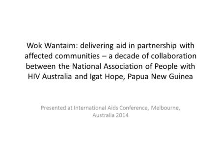 Wok Wantaim: delivering aid in partnership with affected communities – a decade of collaboration between the National Association of People with HIV Australia.
