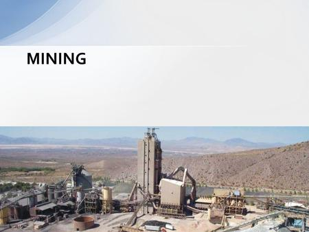 MINING. Overview StepsDescriptionEnvironmental Effects MiningRemoving mineral resources from the ground Mine wastes – acids and toxins Displacement of.