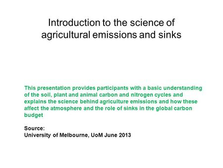 Introduction to the science of agricultural emissions and sinks This presentation provides participants with a basic understanding of the soil, plant and.
