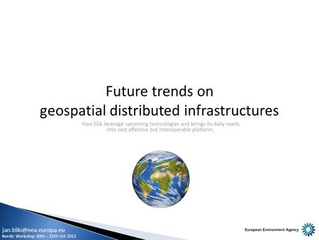 Future trends on geospatial distributed infrastructures How EEA leverage upcoming technologies and brings its daily needs into cost effective but interoperable.