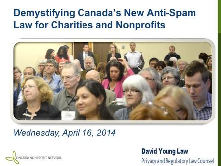 Demystifying Canada's New Anti-Spam Law for Charities and Nonprofits Wednesday, April 16, 2014.