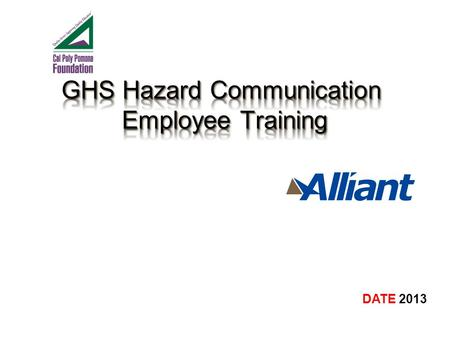 DATE 2013.  Understand Hazard Communication including revisions to GHS  Label Requirements  Safety Data Sheets.