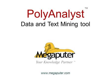 PolyAnalyst Data and Text Mining tool Your Knowledge Partner TM www