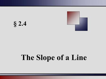 § 2.4 The Slope of a Line.