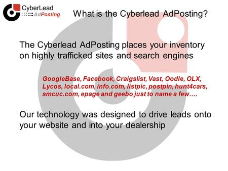 What is the Cyberlead AdPosting? The Cyberlead AdPosting places your inventory on highly trafficked sites and search engines GoogleBase, Facebook, Craigslist,